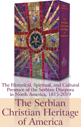 THE SERBIAN CHRISTIAN HERITAGE OF AMERICA: The Historical, Spiritual and Cultural Presence of the Serbian Diaspora in North America (1815-2019)
